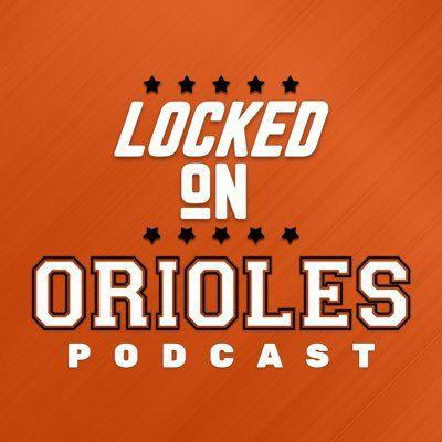 Locked On Orioles - Daily Podcast On The Baltimore Orioles