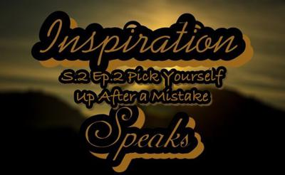 Cover art for Inspiration Speaks   S.2 Ep.2   Pick Yourself Up After a Mistake