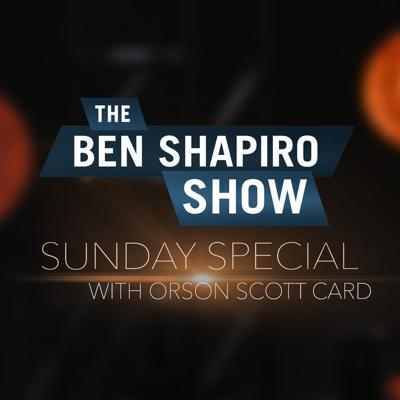 Cover art for Orson Scott Card   The Ben Shapiro Show Sunday Special Ep. 96