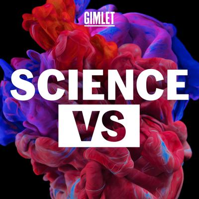 There are a lot of fads, blogs and strong opinions, but then there's SCIENCE. Science Vs is the show from Gimlet that finds out what's fact, what's not, and what's somewhere in between. We do the hard work of sifting through all the science so you don't have to and cover everything from 5G and Pandemics, to Vaping and Fasting Diets.