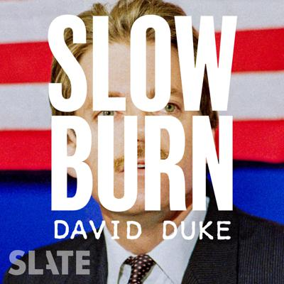 In the late 1980s and early 1990s, a white supremacist became an American political phenomenon. David Duke's rise to power and prominence—his election to the Louisiana legislature, and then his campaigns for the U.S. Senate and the governorship—was an existential crisis for the state and the nation. The fourth season of Slate's Slow Burn will explore how a Nazi sympathizer and former Klansman fashioned himself into a mainstream figure, and why some voters came to embrace his message. It will also examine how activists, journalists, and ordinary citizens confronted Duke's candidacy, and what it took to stop him.