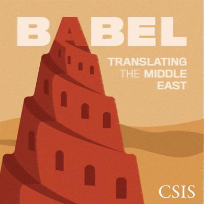 Babel will take you beyond the headlines to discuss what's really happening in the Middle East and North Africa. It features regional experts who explain what's going on, provide context on pivotal developments, and highlight trends you may have missed. Jon Alterman, senior vice president, Zbigniew Brzezinski Chair in Global Security and Geostrategy, and director of the Middle East Program at the Center for Strategic and International Studies hosts the podcast along with his two colleagues, Will Todman, associate fellow, and Amber Atteridge, associate director. This podcast is made possible through the generous support of the Embassy of the United Arab Emirates. All views, positions, and conclusions expressed here should be understood to be solely of those of the speaker(s).