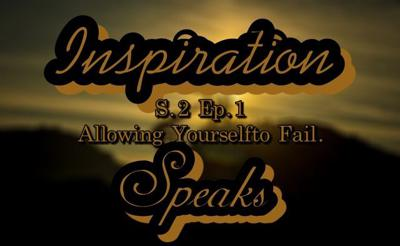 Cover art for Inspiration Speaks   S.2 Ep.1   Allowing Yourself to Fail