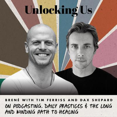 Cover art for Brené with Tim Ferriss and Dax Shepard on Podcasting, Daily Practices, and the Long and Winding Path to Healing