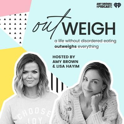 "Amy Brown (co-host of The Bobby Bones Show & host of 4 Things with Amy Brown podcast) and Lisa Hayim (Registered Dietitian, wellness blogger, and host of The Truthiest Life podcast) aim to break the stigma and expose the truth about disordered eating. They expose the 'grey area' of eating disorders - the subclinical tendencies many people partake in but fail to get help for. Having overcome their own struggles with disordered eating, Amy and Lisa share their personal experiences, as well as stories from real people who found their food freedom, and conversations with experts who share their guidance. ""OUTWEIGH"" is an iHeartRadio original podcast that started as a mini-series within Amy's ""4 Things"" podcast."
