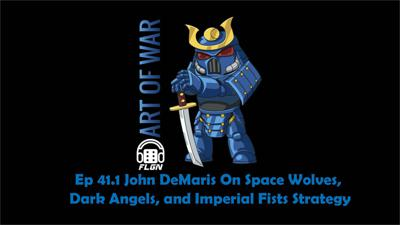 Cover art for Art Of War Ep 41.1 John DeMaris on Space Wolves, Dark Angels, and Imperial Fists Strategy