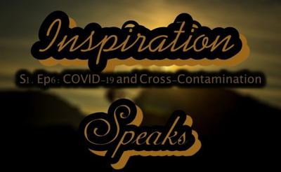 Cover art for 006: Inspiration Speaks   S.1 Ep. 6     COVID-19 and Cross-Contamination