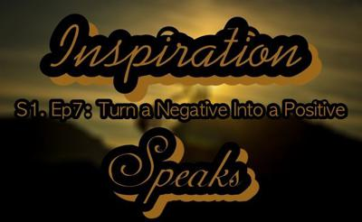 Cover art for 007: Inspiration Speaks   S.1 Ep.7   Turn a Negative into a Positive