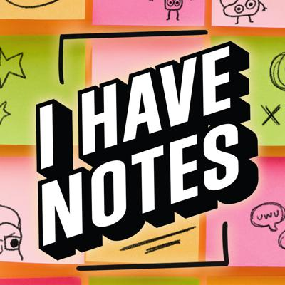 I Have Notes