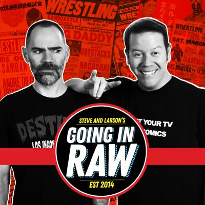 Going In Raw with Steve and Larson takes a look at the week that was in pro wrestling. Steve and Larson bring both their brand of humor and insights to every episode and is occasionally joined by good friends who share their passion for professional wrestling.  For advertising opportunities please email PodcastPartnerships@Studio71us.comLink to survey: https://bit.ly/2EcYbu4