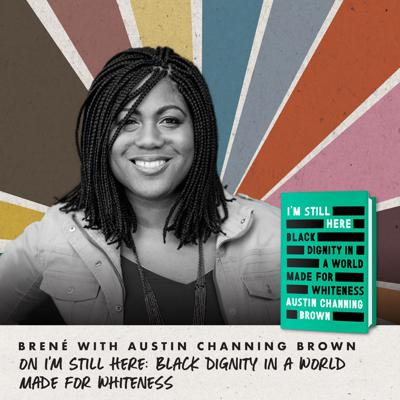 Cover art for Brené with Austin Channing Brown on I'm Still Here: Black Dignity in a World Made for Whiteness