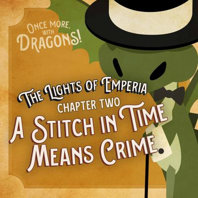 Cover art for Ep. 2. The Lights of Emperia – Chapter Two: A Stitch in Time Means Crime
