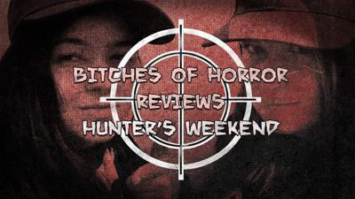 Cover art for Bitches of Horror - [REVIEW] HUNTER'S WEEKEND