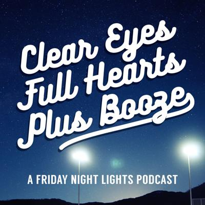 Clear Eyes, Full Hearts, Plus Booze - A Friday Night Lights Podcast