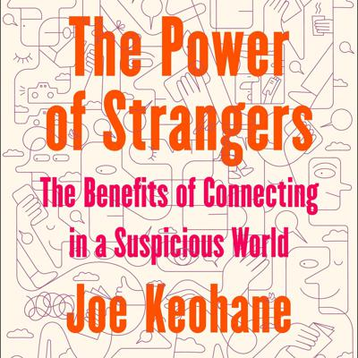 Cover art for Episode 184: The Power of Strangers with Joe Keohane