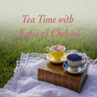 Tea Time with Katie and Chelsea