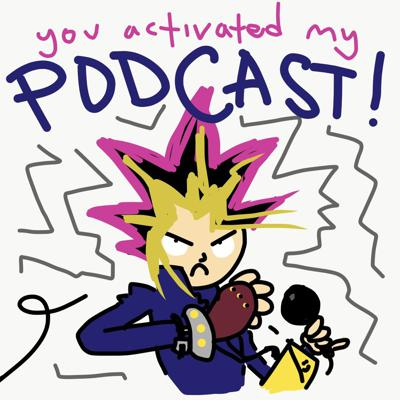 You Activated My Podcast!