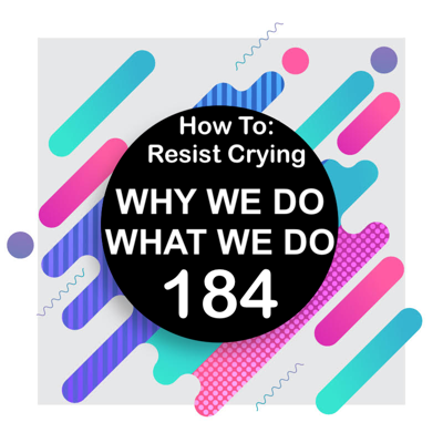 Cover art for 184 | Holding Back Tears: How to Resist Crying