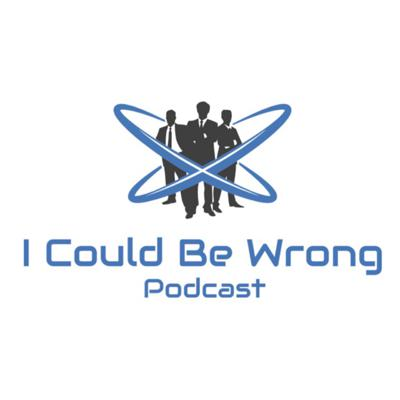 I Could Be Wrong Podcast