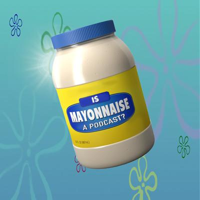 Cover art for Is Mayonnaise A Podcast?: S5E17 - 20,000 Patties Under The Sea / The Battle of Bikini Bottom