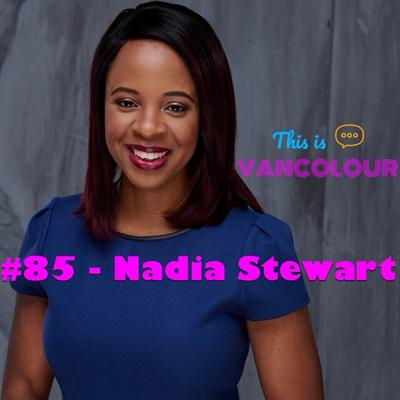 Cover art for #85 - Nadia Stewart (Global News BC / Canadian Association of Black Journalists)