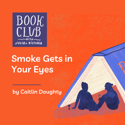 Cover art for 072 Smoke Gets in Your Eyes by Caitlin Doughty