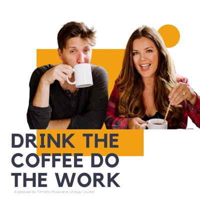 drink the coffee do the work