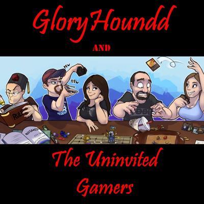 GloryHoundd and The Uninvited Gamers