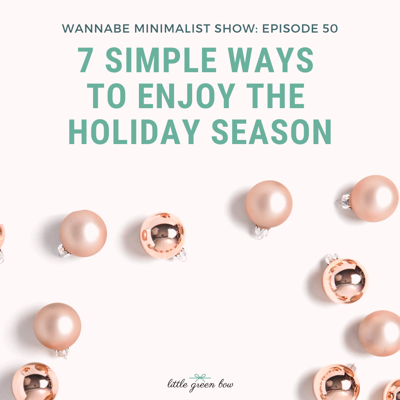 Cover art for Ep 50: 7 simple ways to enjoy the holiday season this year