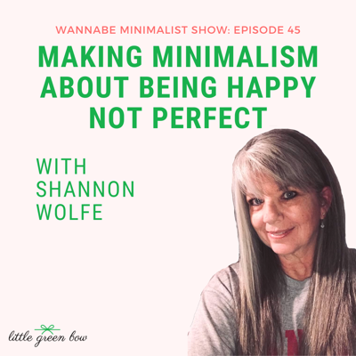 Cover art for Ep 45: Making Minimalism About Being Happy Not Perfect with Shannon Wolfe