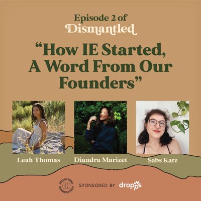 Cover art for How IE Started, A Word From Our Founders ft. Diandra Marizet + Sabs Katz