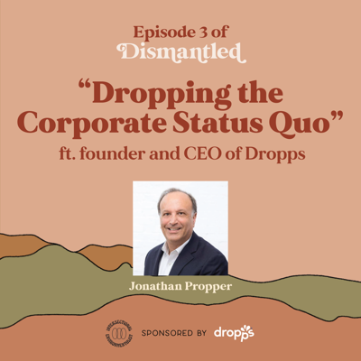 Dropping the Corporate Status Quo ft. Dropps CEO, Jonathan Propper