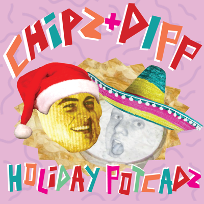 Chipz and Dipp Holiday Podcast