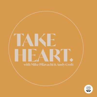 Take Heart - With Mike & Andy