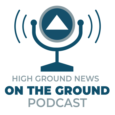 High Ground News On The Ground Podcast