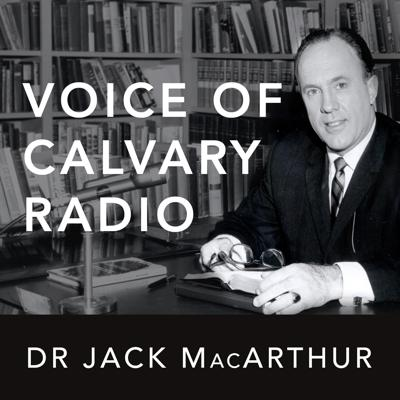 Dr Jack MacArthur's Sermons and Episodes of Voice of Calvary - The Voice of Calvary Legacy