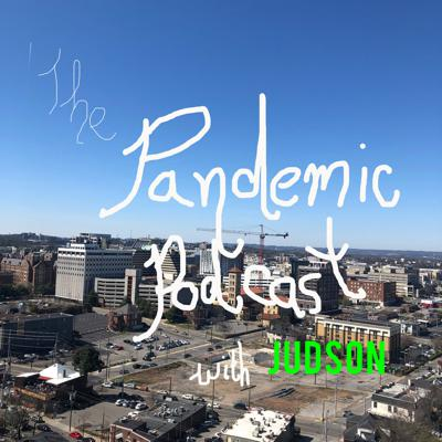 The PANDEMIC Podcast with Judson