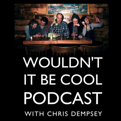 Wouldn't It Be Cool Podcast