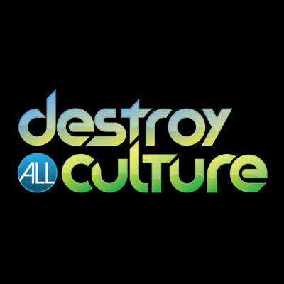 DESTROY ALL CULTURE