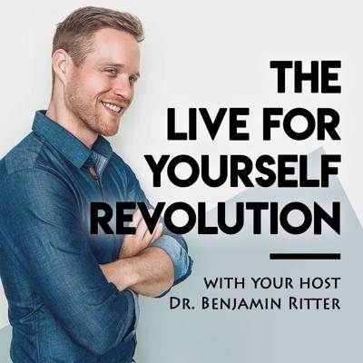 The Live for Yourself Revolution Podcast: Living toward greater health, wealth, and happiness