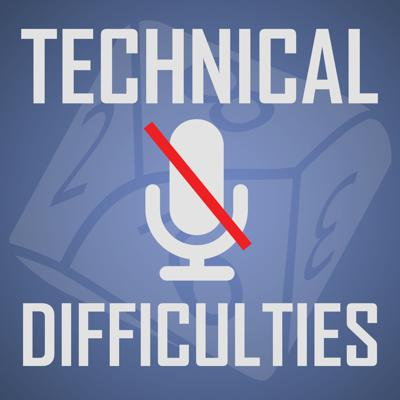 Technical Difficulties Gaming Podcast