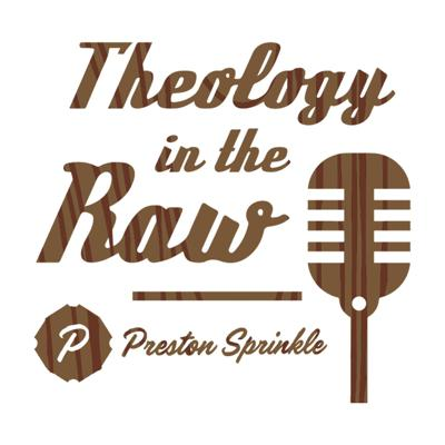 On Theology in the Raw, Preston takes a fresh look at what the Bible really says, as he challenges opinions and traditions--yes, even his own. Homosexuality, sex, porn, drinking, immigration, racial tensions, violence, ISIS, Trump, guns, patriotism, you name it. If it's of interest, you can expect Preston to address it. Think of it as theology for the rest of us. If you have any questions you'd like him to address on the show, email them to chris@prestonsprinkle.com. Hate mail and tirades will be discarded or mocked.