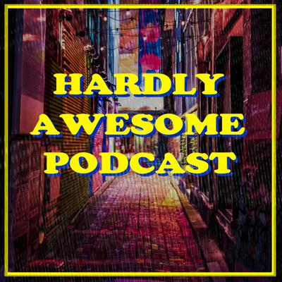 Hardly Awesome Podcast