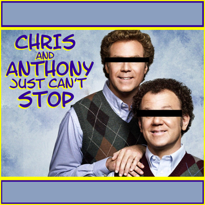 Chris and Anthony Just Can't Stop