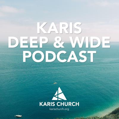 Karis Church Podcast - Deep and Wide