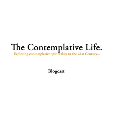 The Contemplative Life Blogcast is a collection of publicly available lectures and discussions related to contemplative spirituality and comparative religion. For more, visit www.thecontemplativelife.org.