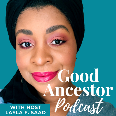 An interview series with change-makers & culture-shapers exploring what it means to be a good ancestor. Hosted by globally respected speaker, anti-racism educator, and New York Times bestselling author of Me and White Supremacy, Layla F. Saad.