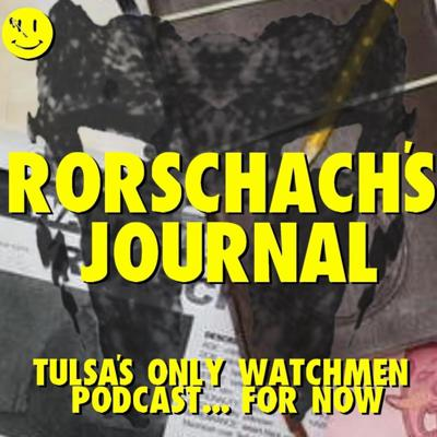 Rorschach's Journal: Tulsa's Only Watchmen Podcast... For Now