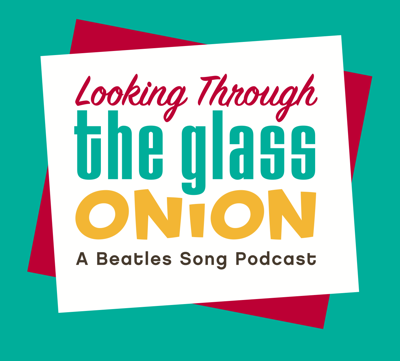 Looking Through The Glass Onion: A Beatles Song Podcast