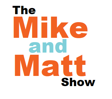 Mike and Matt Podcast